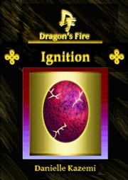 Ignition (#12) (Dragon's Fire) ebook by Danielle Kazemi