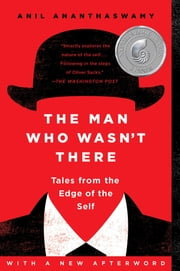 The Man Who Wasn't There - Investigations into the Strange New Science of the Self ebook by Anil Ananthaswamy