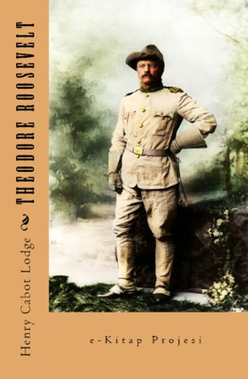 Theodore Roosevelt ebook by Henry Cabot Lodge