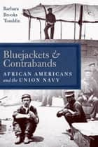 Bluejackets and Contrabands - African Americans and the Union Navy ebook by Barbara Brooks Tomblin