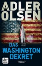 Das Washington-Dekret - Thriller ebook by Jussi Adler-Olsen, Hannes Thiess, Marieke Heimburger