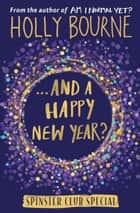 ...And a Happy New Year? ebook by Holly Bourne