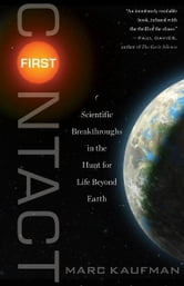 First Contact - Scientific Breakthroughs in the Hunt for Life Beyond Earth ebook by Marc Kaufman