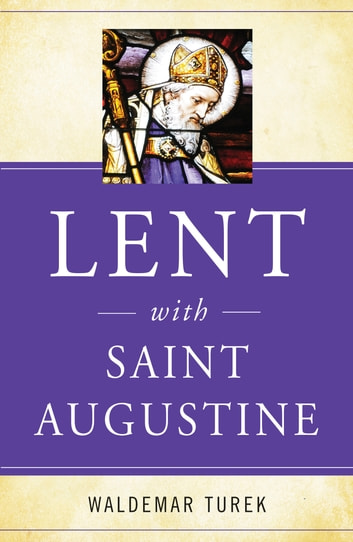 Lent with Saint Augustine ebook by Waldemar Turek