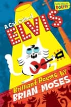 A Cat Called Elvis ebook by Brian Moses