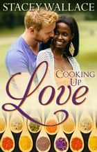 Cooking Up Love ebook by Stacey Wallace