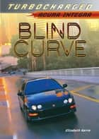 Blind Curve - Acura Integra ebook by Elizabeth Karre