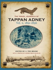 The Travel Journals of Tappan Adney Vol. 2, 1891-1896 ebook by Tappan Adney,C. Ted Behne