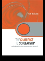 The Challenge to Scholarship - Rethinking Learning, Teaching and Research ebook by Gill Nicholls