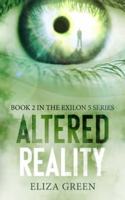 Altered Reality - Book 2, Exilon 5 Series ebook by Eliza Green