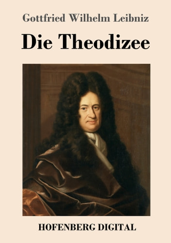 Die Theodizee ebook by Gottfried Wilhelm Leibniz
