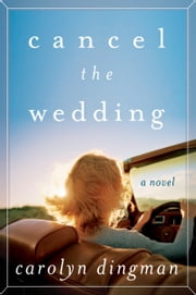 Cancel the Wedding - A Novel ebook by Carolyn T. Dingman