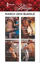 Harlequin Blaze March 2014 Bundle ebook by Kira Sinclair,Kimberly Raye,Debbi Rawlins,Samantha Hunter