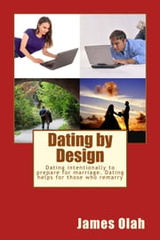 Dating by Design - Improving your Relationship Series, #5 ebook by James Olah