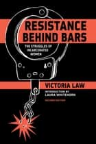 Resistance Behind Bars - The Struggles of Incarcerated Women ebook by Victoria Law, Laura Whitehorn