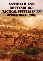 Antietam And Gettysburg: Tactical Success In An Operational Void ebook by Lt.-Cmdr Stephen P.  Black USN