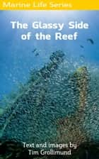 The Glassy Side of the Reef ebook by Tim Grollimund