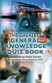 The Greatest General Knowledge Quiz Book - 250 Questions on General Knowledge ebook by Chris Cowlin