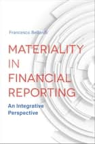 Materiality in Financial Reporting - An Integrative Perspective ebook by Francesco Bellandi