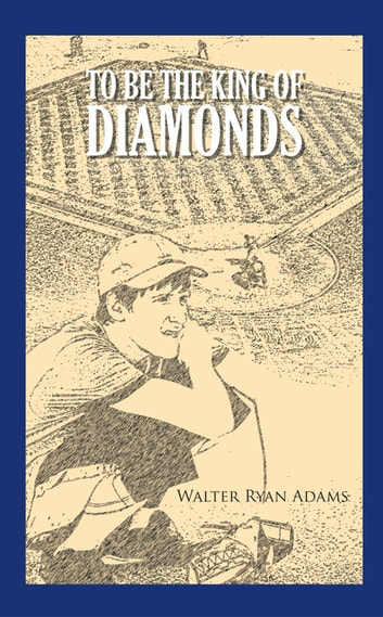 To Be The King of Diamonds ebook by Walter Ryan Adams