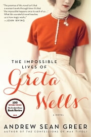 The Impossible Lives of Greta Wells - A Novel ebook by Andrew Sean Greer