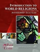 DSST Introduction to World Religions DANTES Test Study Guide ebook by Pass Your Class Study Guides