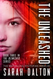 The Unleashed - (Blemished #3) ebook by Sarah Dalton