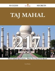 Taj Mahal 217 Success Secrets - 217 Most Asked Questions On Taj Mahal - What You Need To Know ebook by Luis Butler