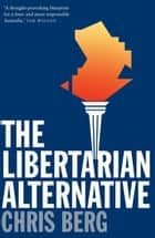 The Libertarian Alternative ebook by Chris Berg
