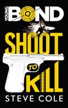 Young Bond - Tome 1 - Shoot to Kill ebook by Steve Cole