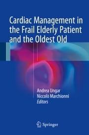 Cardiac Management in the Frail Elderly Patient and the Oldest Old ebook by Andrea Ungar, Niccolò Marchionni