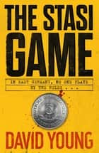 The Stasi Game - The sensational Cold War crime thriller ebook by David Young