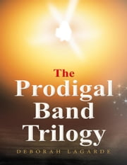 The Prodigal Band Trilogy ebook by Deborah Lagarde