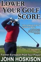 Lower Your Golf Score: Simple Steps to Save Shots ebook by John Hoskison