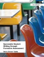 Successful Student Writing through Formative Assessment ebook by Harry Grover Tuttle
