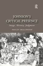 Johnson's Critical Presence - Image, History, Judgment ebook by Philip Smallwood