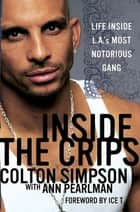 Inside the Crips - Life Inside L.A.'s Most Notorious Gang ebook by Ann Pearlman, Colton Simpson, Ice T