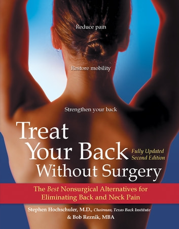 Treat Your Back Without Surgery - The Best Nonsurgical Alternatives for Eliminating Back and Neck Pain ebook by Stephen Hochschuler, M.D.,Bob Reznik, M.B.A.