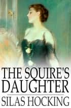 The Squire's Daughter ebook by Silas Hocking
