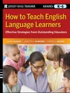 How to Teach English Language Learners - Effective Strategies from Outstanding Educators, Grades K-6 ebook by Diane Haager, Janette K. Klingner, Terese C. Aceves