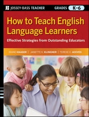 How to Teach English Language Learners - Effective Strategies from Outstanding Educators, Grades K-6 ebook by Diane Haager,Janette K. Klingner,Terese C. Aceves