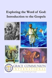 Exploring the Word of God: Introduction to the Gospels ebook by Grace Communion International