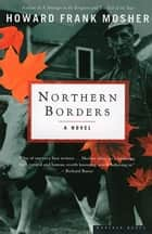Northern Borders - A Novel ebook by Howard Frank Mosher