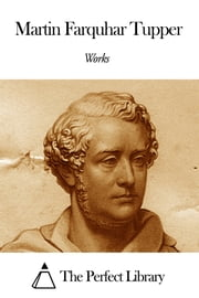Works of Martin Farquhar Tupper ebook by Martin Farquhar Tupper