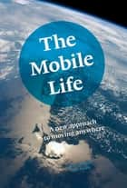 The Mobile Life - A New Approach to Moving Anywhere ebook by Diane Lemieux, Anne Parker