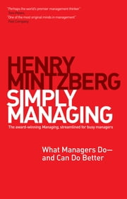 Simply Managing - What Managers Do — and Can Do Better ebook by Henry Mintzberg