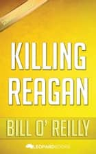 Killing Reagan by Bill 0'Reilly ebook by Leopard Books