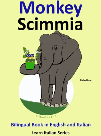 Bilingual Book in English and Italian: Monkey - Scimmia. Learn Italian Collection. ebook by Colin Hann