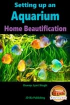 Setting up an Aquarium: Home Beautification ebook by Dueep Jyot Singh