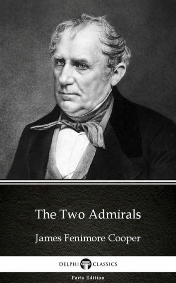 The Two Admirals by James Fenimore Cooper - Delphi Classics (Illustrated) ebook by James Fenimore Cooper